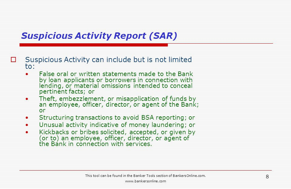 This tool can be found in the Banker Tools section of BankersOnline.com. www.bankersonline.com 8 Suspicious Activity Report (SAR)  Suspicious Activit