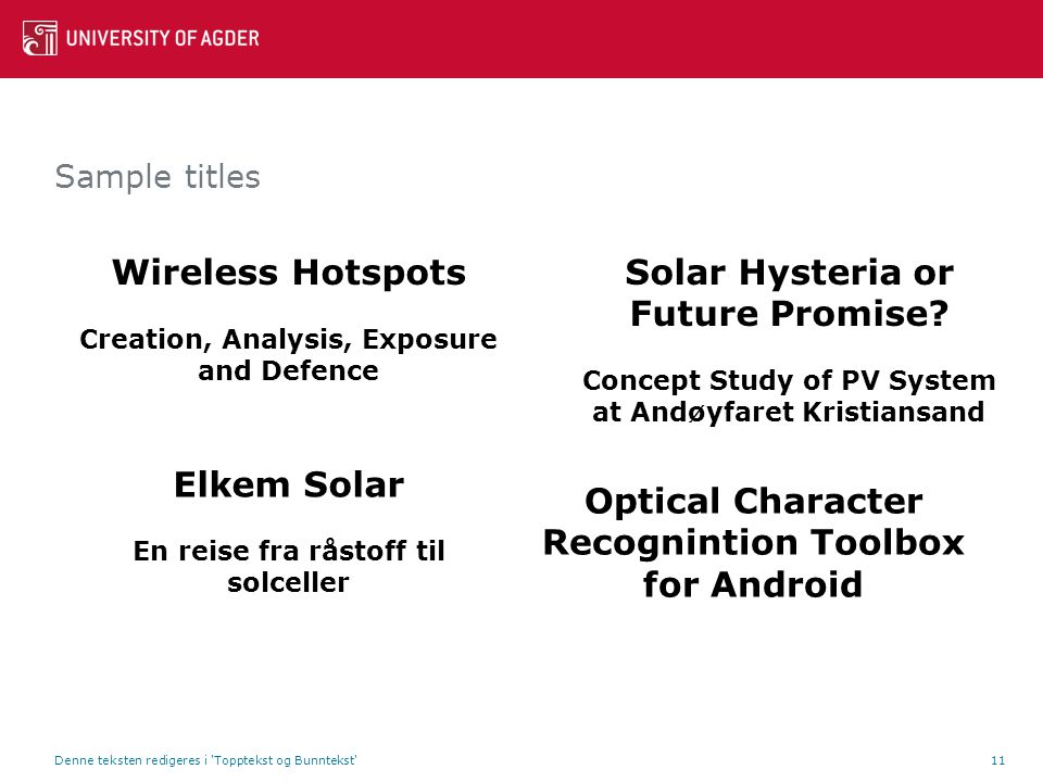 Sample titles Denne teksten redigeres i Topptekst og Bunntekst 11 Wireless Hotspots Creation, Analysis, Exposure and Defence Solar Hysteria or Future Promise.