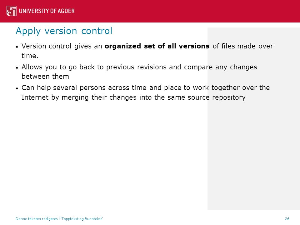 Apply version control Version control gives an organized set of all versions of files made over time.