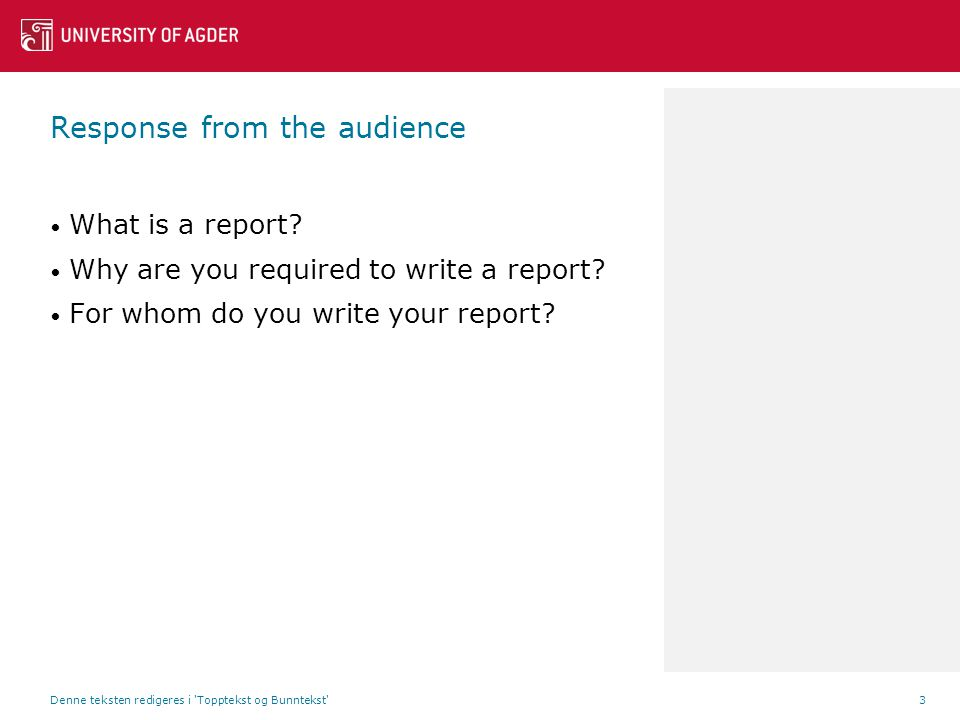 Response from the audience What is a report. Why are you required to write a report.