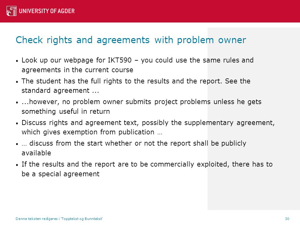 Check rights and agreements with problem owner Look up our webpage for IKT590 – you could use the same rules and agreements in the current course The student has the full rights to the results and the report.