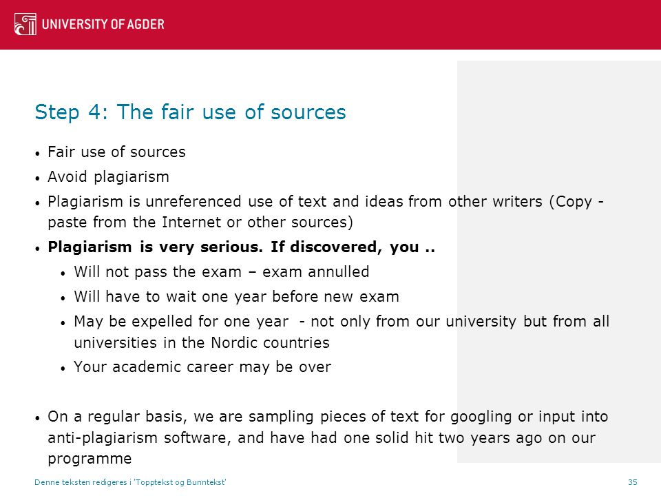 Step 4: The fair use of sources Fair use of sources Avoid plagiarism Plagiarism is unreferenced use of text and ideas from other writers (Copy - paste from the Internet or other sources) Plagiarism is very serious.