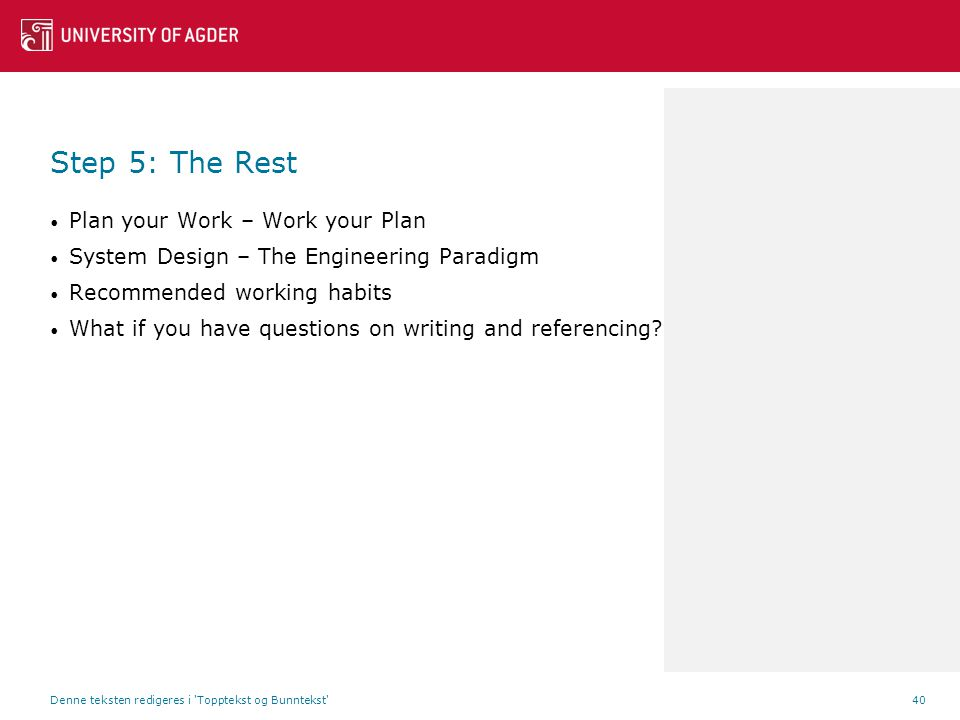 Step 5: The Rest Plan your Work – Work your Plan System Design – The Engineering Paradigm Recommended working habits What if you have questions on writing and referencing.
