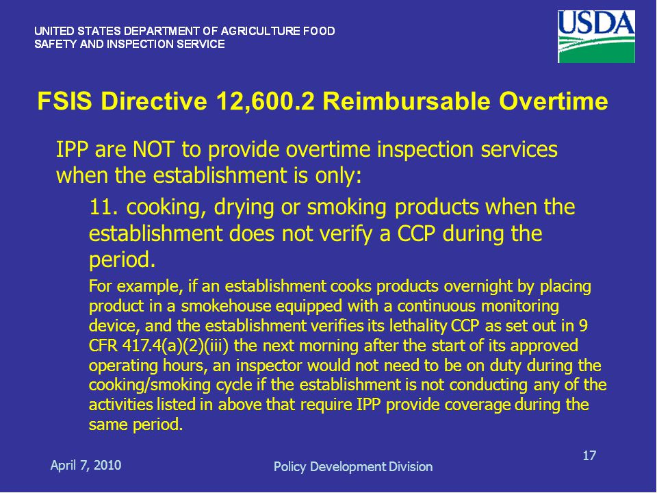 FSIS Directive 12,600.2 Reimbursable Overtime April 7, 2010 Policy Development Division 17 IPP are NOT to provide overtime inspection services when the establishment is only: 11.