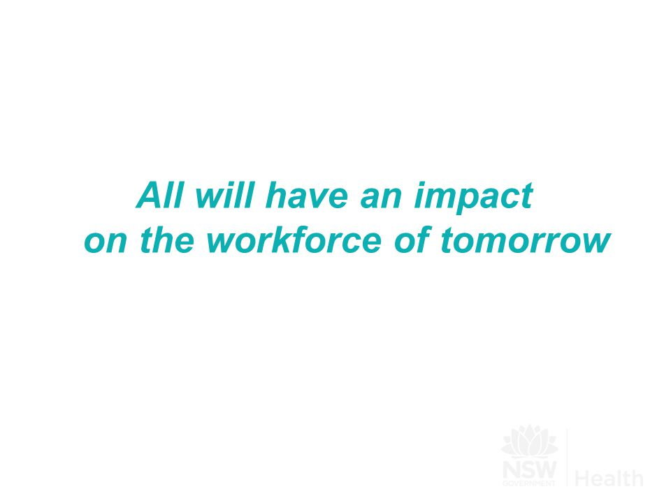 All will have an impact on the workforce of tomorrow