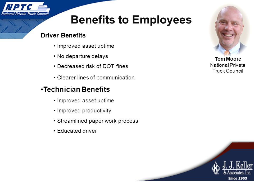 Driver Benefits Improved asset uptime No departure delays Decreased risk of DOT fines Clearer lines of communication Technician Benefits Improved asse