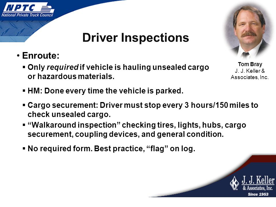 Driver Inspections Post-trip (§396.11)  Driver must report condition of the vehicle at the end of the workday to the carrier in writing (DVIR form required).