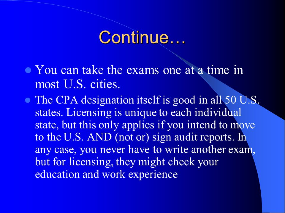Continue… the CPA is a brand name that will take about 4 months of part-time studying, compared to 2 years for an MBA and 3 years for a law degree it s a very easy technical, primarily multiple-choice exam, testing few application skills and little integration of the different subjects ongoing dues, continuing education requirements, U.S.