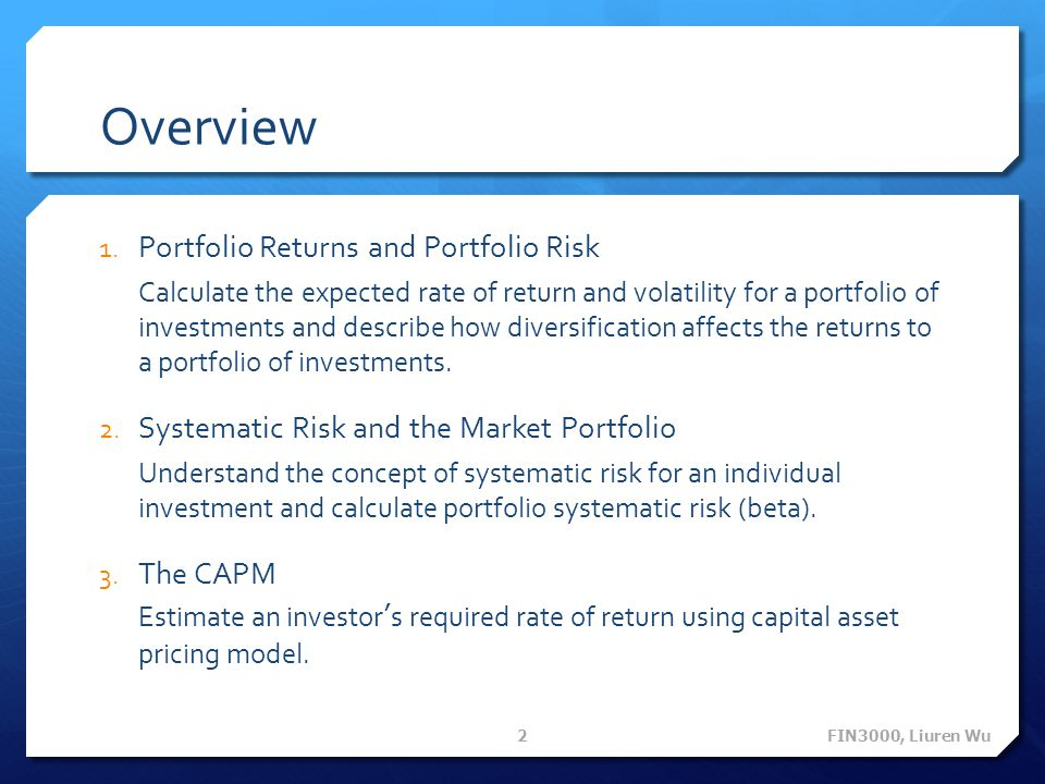 Overview 1. Portfolio Returns and Portfolio Risk Calculate the expected rate of return and volatility for a portfolio of investments and describe how