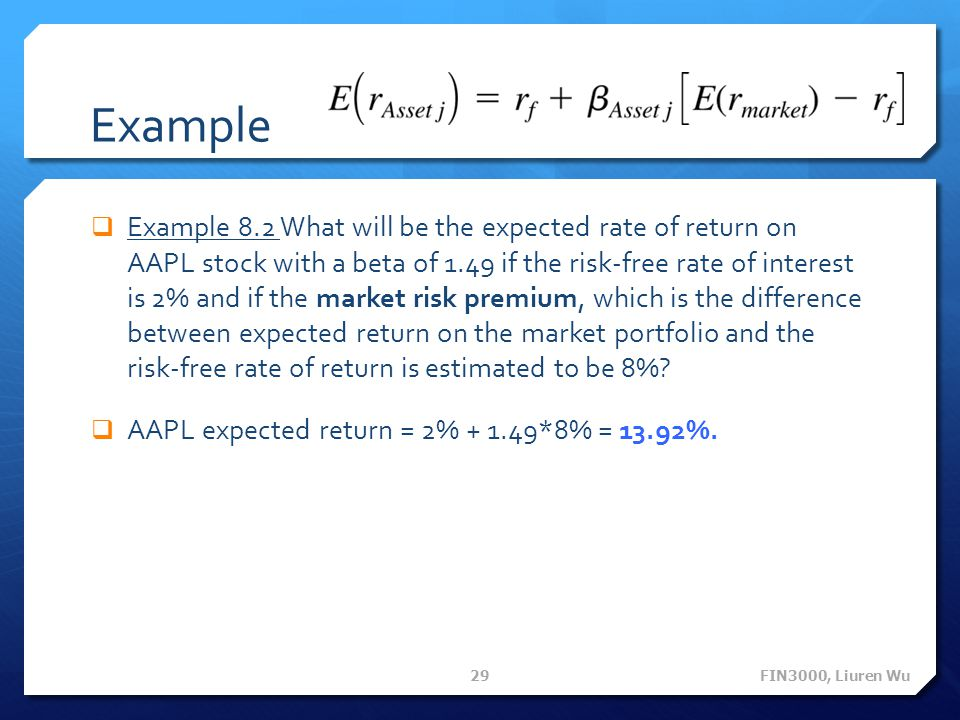 Example  Example 8.2 What will be the expected rate of return on AAPL stock with a beta of 1.49 if the risk-free rate of interest is 2% and if the ma