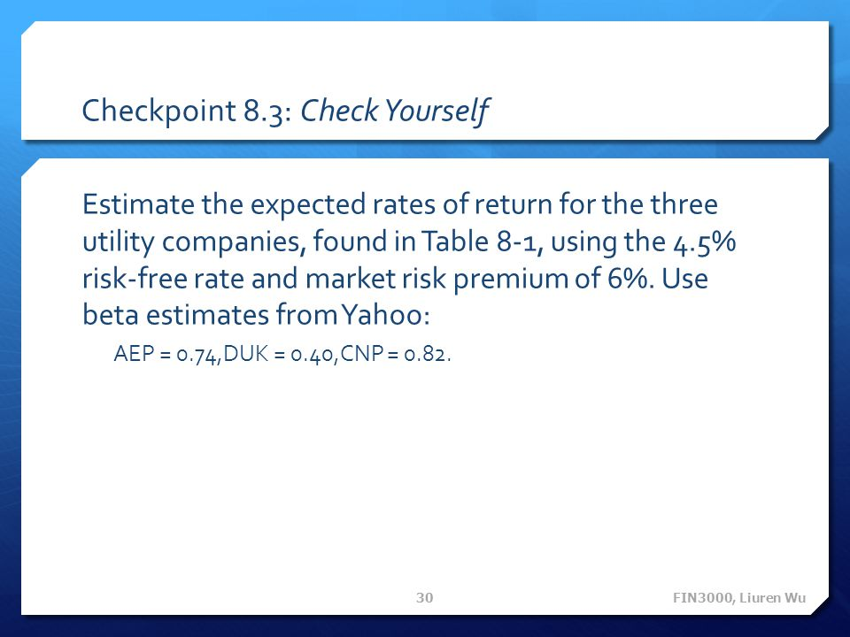 Checkpoint 8.3: Check Yourself Estimate the expected rates of return for the three utility companies, found in Table 8-1, using the 4.5% risk-free rat