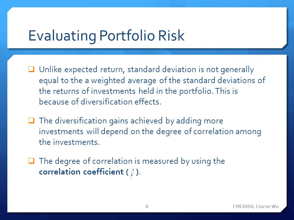 Evaluating Portfolio Risk  Unlike expected return, standard deviation is not generally equal to the a weighted average of the standard deviations of