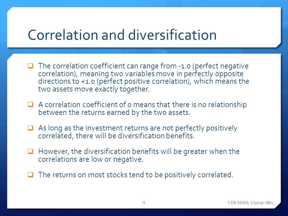 Correlation and diversification  The correlation coefficient can range from -1.0 (perfect negative correlation), meaning two variables move in perfec
