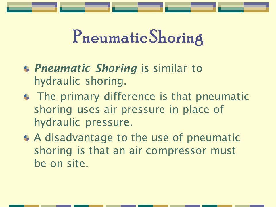 Pneumatic Shoring Pneumatic Shoring is similar to hydraulic shoring.