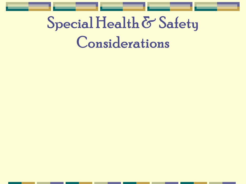 Special Health & Safety Considerations