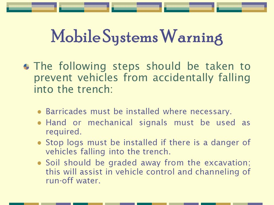 Mobile Systems Warning The following steps should be taken to prevent vehicles from accidentally falling into the trench: Barricades must be installed where necessary.