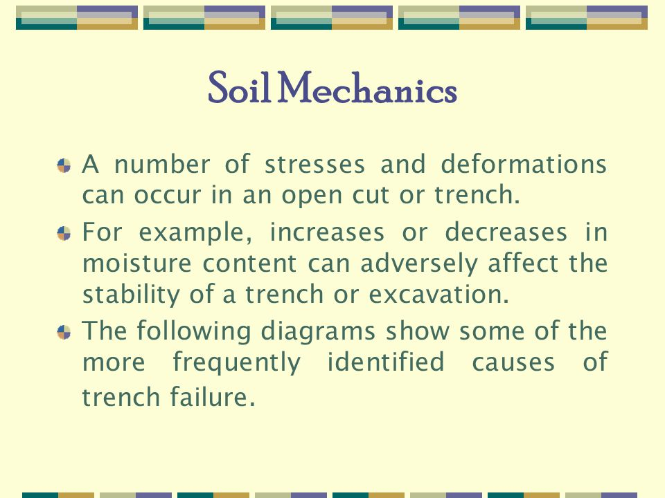 Soil Mechanics A number of stresses and deformations can occur in an open cut or trench.