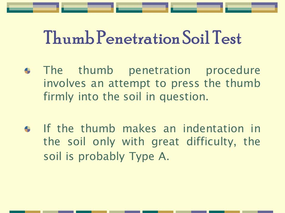 Thumb Penetration Soil Test The thumb penetration procedure involves an attempt to press the thumb firmly into the soil in question.