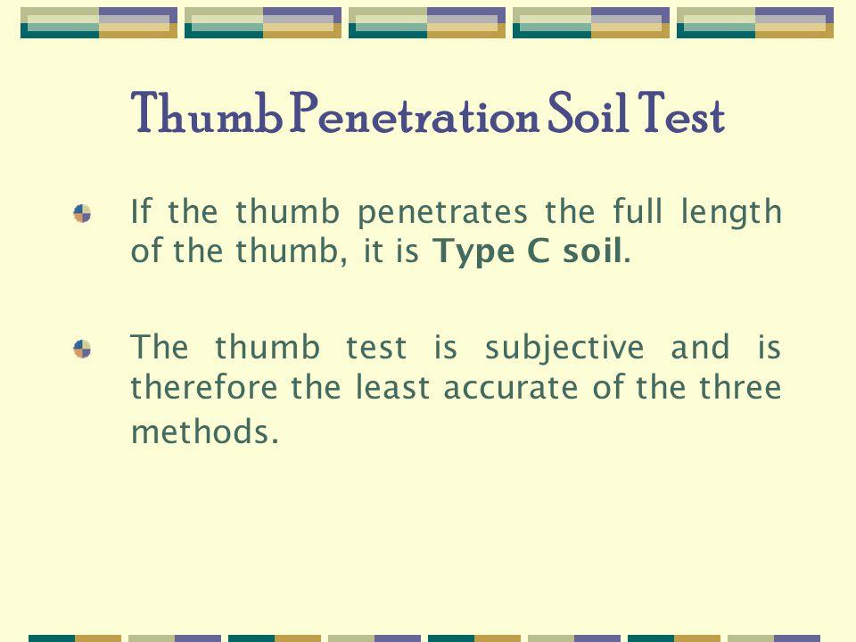 Thumb Penetration Soil Test If the thumb penetrates the full length of the thumb, it is Type C soil.