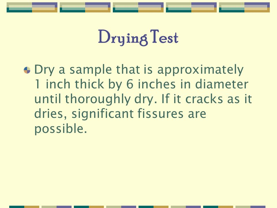Drying Test Dry a sample that is approximately 1 inch thick by 6 inches in diameter until thoroughly dry.