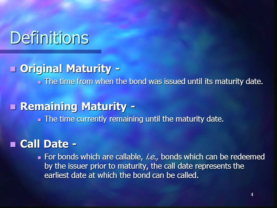 4 Definitions Original Maturity - Original Maturity - The time from when the bond was issued until its maturity date. The time from when the bond was