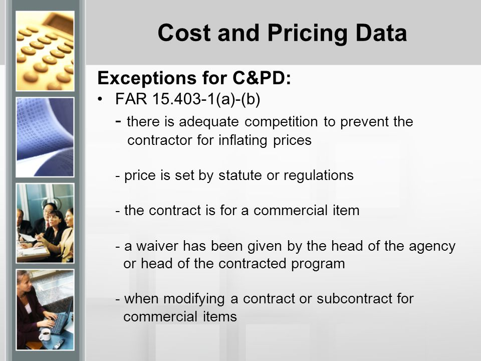 Cost and Pricing Data Exceptions for C&PD: FAR 15.403-2(a) - The exercise of an option at the price established at contract award or initial negotiation does not require submission of cost or pricing data.