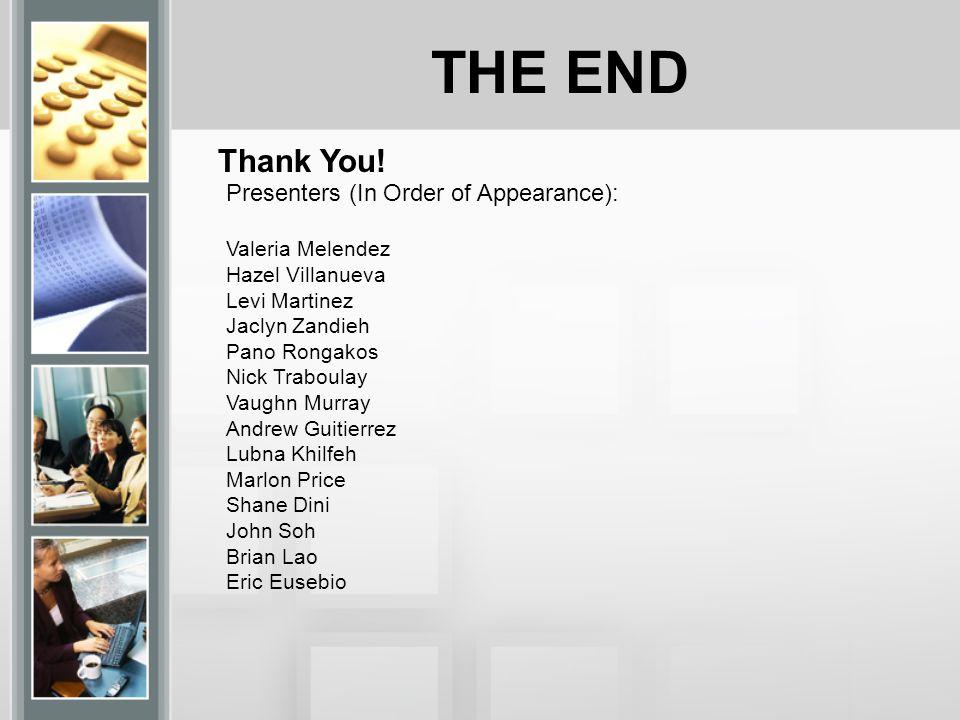 THE END Thank You! Presenters (In Order of Appearance): Valeria Melendez Hazel Villanueva Levi Martinez Jaclyn Zandieh Pano Rongakos Nick Traboulay Va