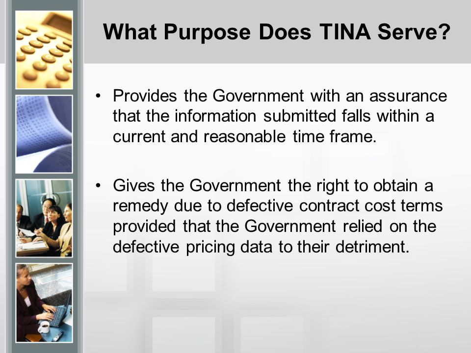 Characteristics of TINA TINA is a 'one-way' law because the entire burden is on the contractor to comply with the certification of the pricing data.