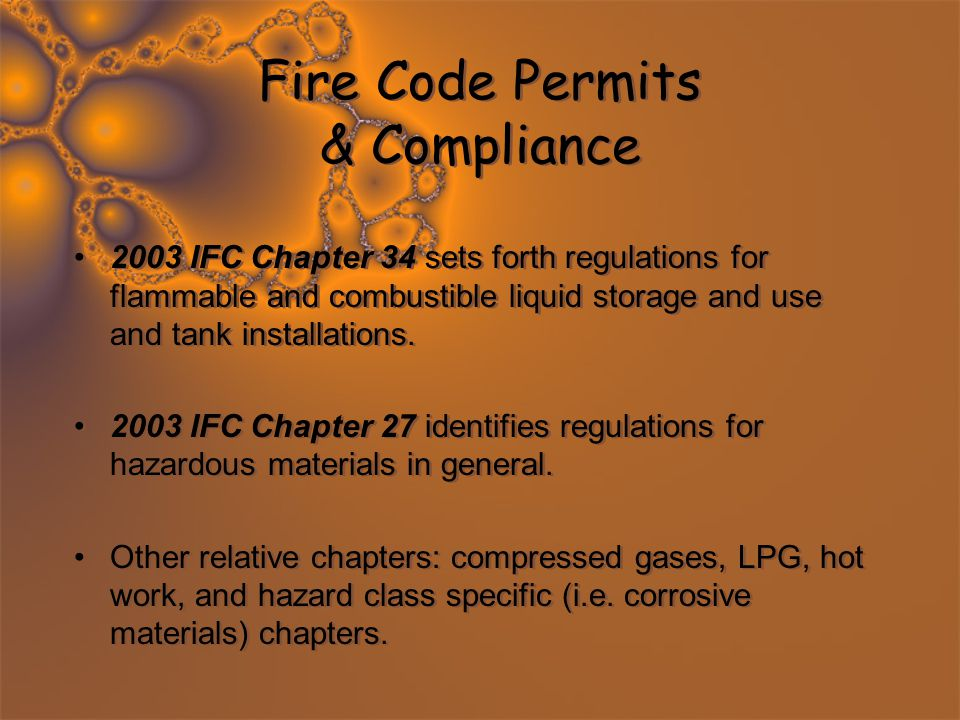 Fire Code Permits & Compliance 2003 IFC Chapter 34 sets forth regulations for flammable and combustible liquid storage and use and tank installations.