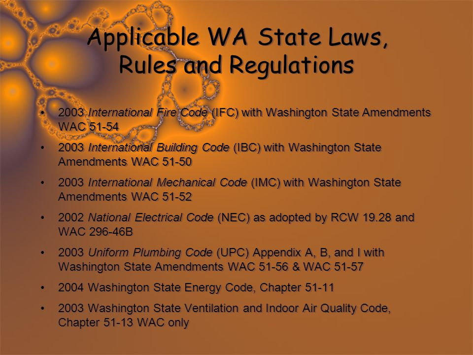 Applicable WA State Laws, Rules and Regulations 2003 International Fire Code (IFC) with Washington State Amendments WAC 51-54 2003 International Build