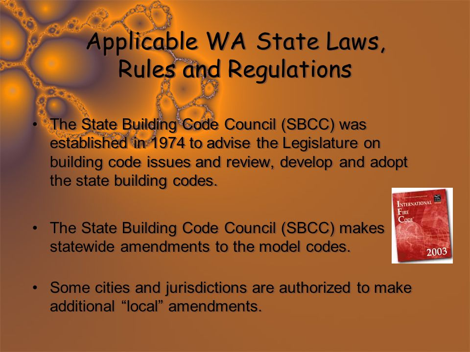 Applicable WA State Laws, Rules and Regulations The State Building Code Council (SBCC) was established in 1974 to advise the Legislature on building c