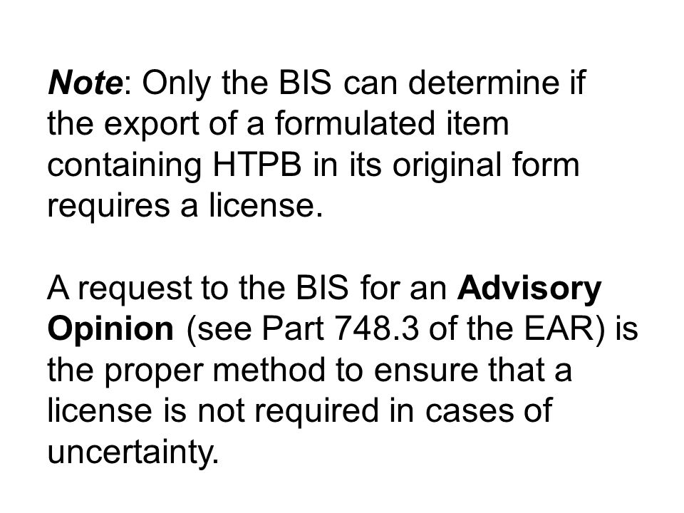 Note: Only the BIS can determine if the export of a formulated item containing HTPB in its original form requires a license.