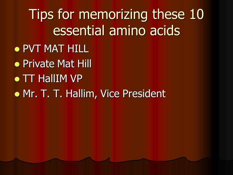 Tips for memorizing these 10 essential amino acids PVT MAT HILL PVT MAT HILL Private Mat Hill Private Mat Hill TT HallIM VP TT HallIM VP Mr. T. T. Hal