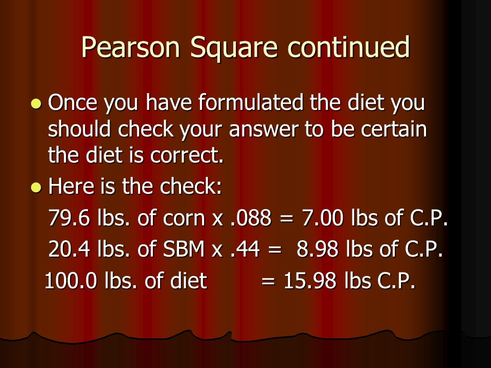Pearson Square continued Once you have formulated the diet you should check your answer to be certain the diet is correct.