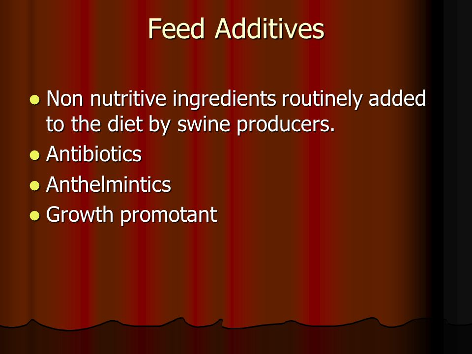 Feed Additives Non nutritive ingredients routinely added to the diet by swine producers. Non nutritive ingredients routinely added to the diet by swin