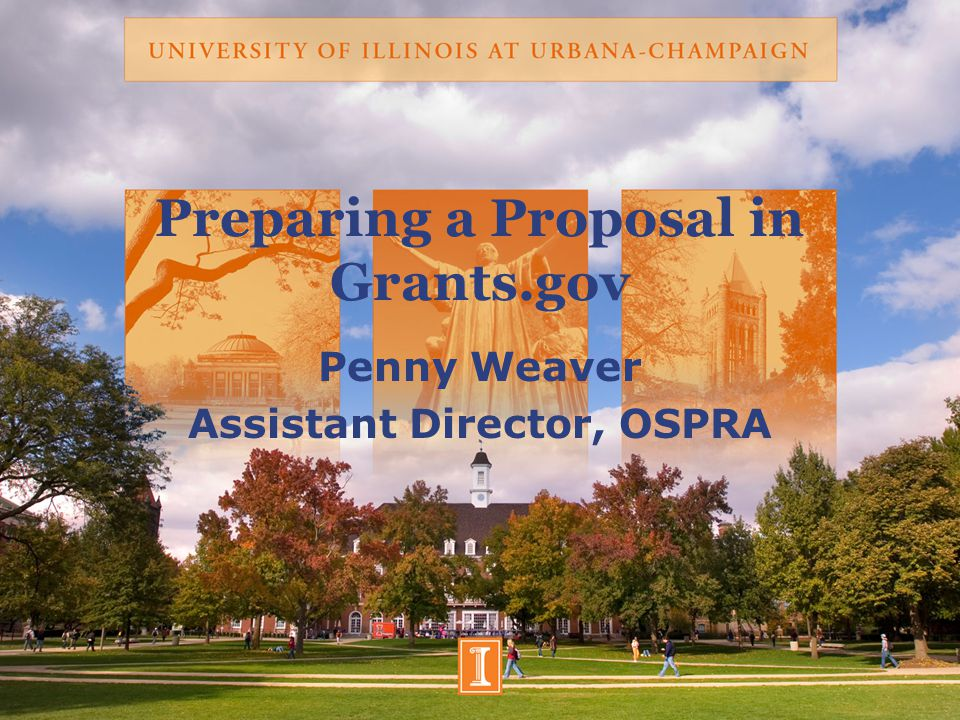 Preparing a Proposal in Grants.gov Penny Weaver Assistant Director, OSPRA
