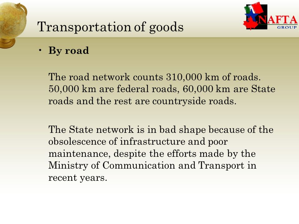 Transportation of goods By road The road network counts 310,000 km of roads.