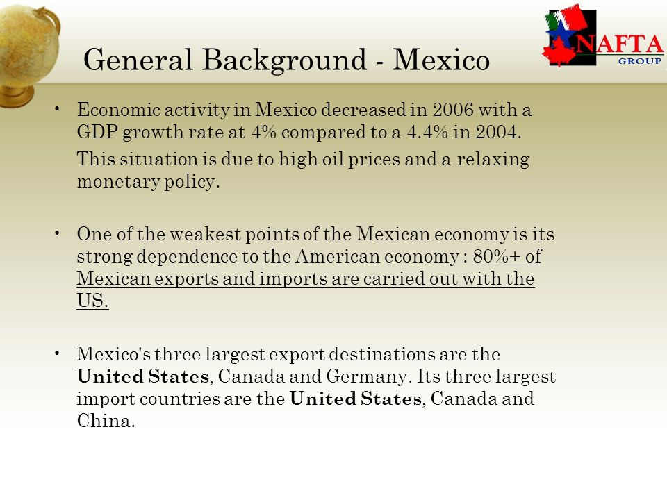 General Background - Mexico Economic activity in Mexico decreased in 2006 with a GDP growth rate at 4% compared to a 4.4% in 2004.
