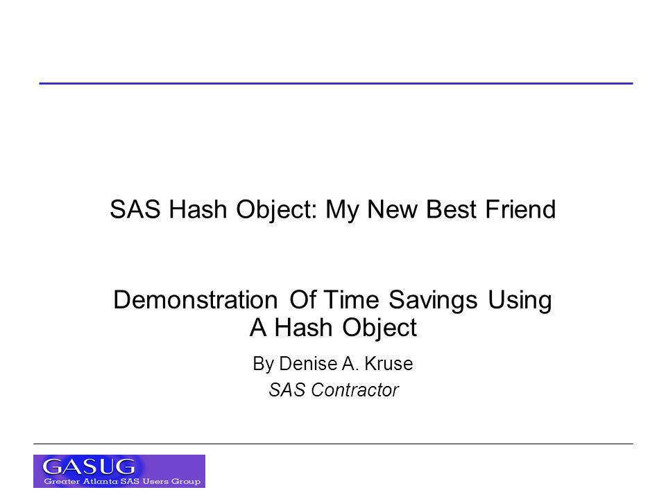 SAS Hash Object: My New Best Friend Demonstration Of Time Savings Using A Hash Object By Denise A.