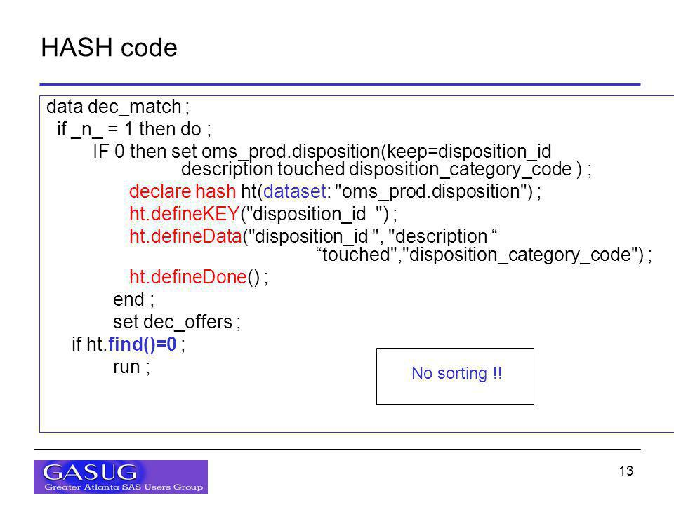 13 HASH code data dec_match ; if _n_ = 1 then do ; IF 0 then set oms_prod.disposition(keep=disposition_id description touched disposition_category_cod