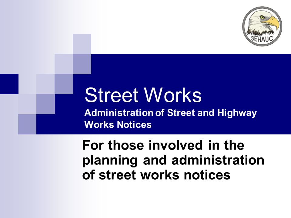 Street Works Administration of Street and Highway Works Notices For those involved in the planning and administration of street works notices