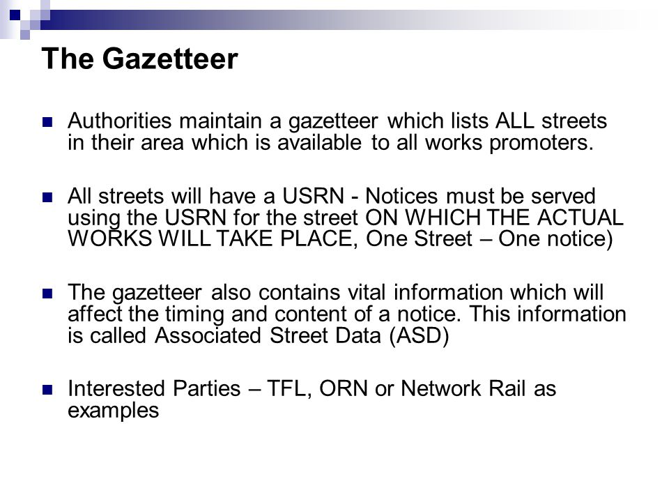 The Gazetteer Authorities maintain a gazetteer which lists ALL streets in their area which is available to all works promoters.