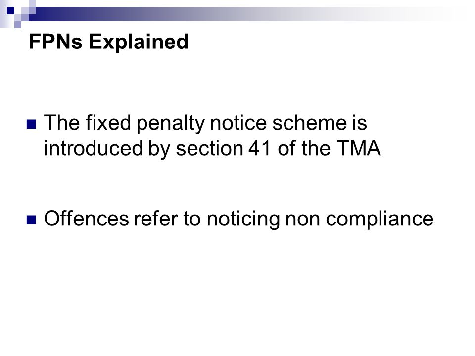 FPNs Explained The fixed penalty notice scheme is introduced by section 41 of the TMA Offences refer to noticing non compliance