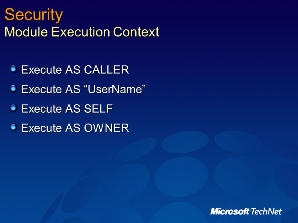 Security Module Execution Context Execute AS CALLER Execute AS UserName Execute AS SELF Execute AS OWNER