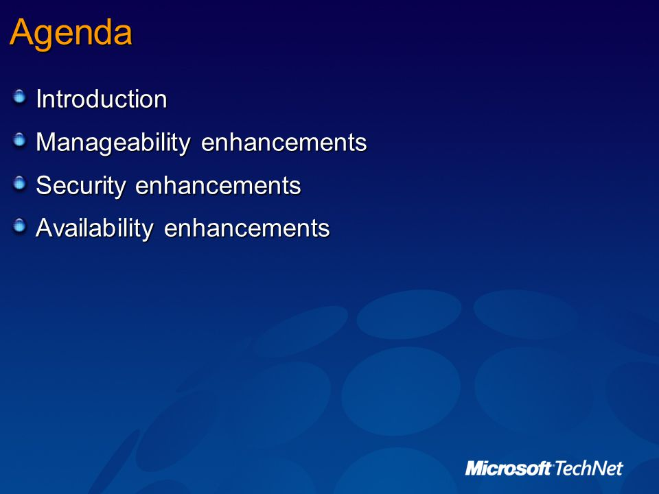 Agenda Introduction Manageability enhancements Security enhancements Availability enhancements