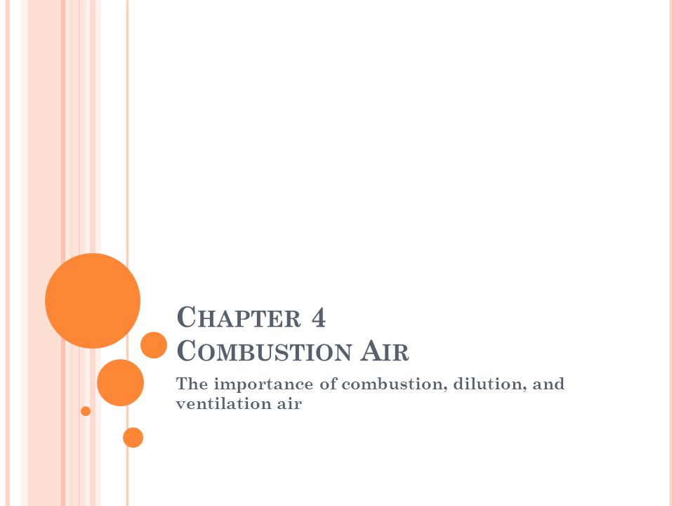 C HAPTER 4 C OMBUSTION A IR The importance of combustion, dilution, and ventilation air
