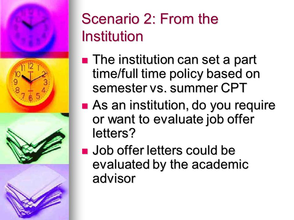 Scenario 2: From the Institution The institution can set a part time/full time policy based on semester vs. summer CPT The institution can set a part