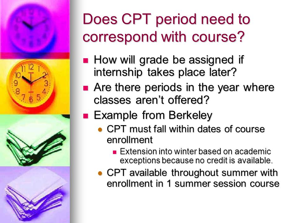 Does CPT period need to correspond with course? How will grade be assigned if internship takes place later? How will grade be assigned if internship t