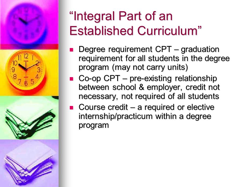 """""""Integral Part of an Established Curriculum"""" Degree requirement CPT – graduation requirement for all students in the degree program (may not carry uni"""
