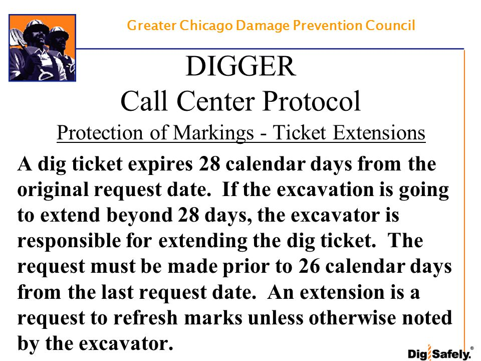 Protection of Markings - Ticket Extensions A dig ticket expires 28 calendar days from the original request date. If the excavation is going to extend